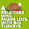 4 Relatives Who Share Lots With Turkeys
